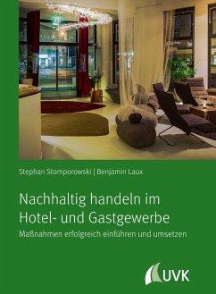 Nachhaltig handeln im Hotel- und Gastgewerbe - Stomporowski, Stephan; Laux, Benjamin