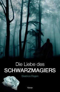 Die Liebe des Schwarzmagiers (eBook, ePUB) - Regen, Beatrice