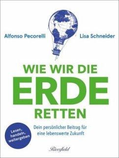 Wie wir die Erde retten - Pecorelli, Alfonso; Schneider, Lisa