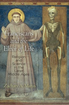 Franciscans and the Elixir of Life (eBook, ePUB) - Matus, Zachary A.