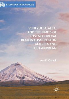 Venezuela, Alba, and the Limits of Postneoliberal Regionalism in Latin America and the Caribbean - Cusack, Asa K.