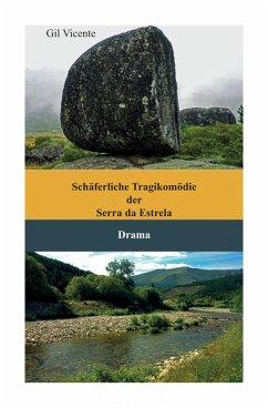 Schäferliche Tragikomödie der Serra da Estrela (eBook, ePUB) - Vicente, Gil