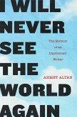 I Will Never See the World Again (eBook, ePUB)