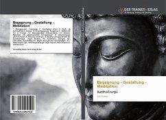 Begegnung - Gestaltung - Meditation