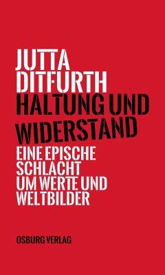 Haltung und Widerstand - Ditfurth, Jutta