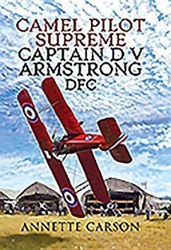 Camel Pilot Supreme: Captain D V Armstrong Dfc - Carson, Annette