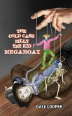 The Cold Case Billy the Kid Megahoax: The Plot to Steal Billy the Kid's Identity and to Defame Sheriff Pat Garrett as a Murderer