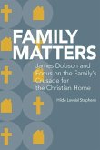 Family Matters: James Dobson and Focus on the Family's Crusade for the Christian Home