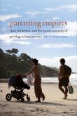 Parenting Empires: Class, Whiteness, and the Moral Economy of Privilege in Latin America