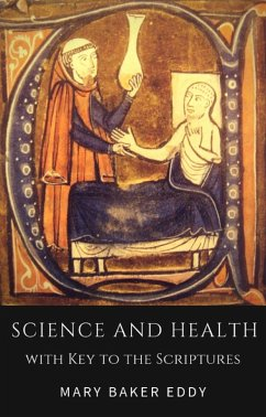 Science and Health with Key to the Scriptures (Healing Scriptures and Bible Verses about Healing) (eBook, ePUB) - Baker Eddy, Mary
