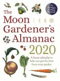 The Moon Gardener's Almanac: A Lunar Calendar to Help You Get the Best from Your Garden: 2020