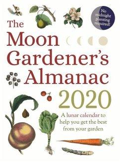 The Moon Gardener's Almanac: A Lunar Calendar to Help You Get the Best from Your Garden: 2020 - Trédoulat, Thérèse