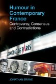 Humour in Contemporary France: Controversy, Consensus and Contradictions