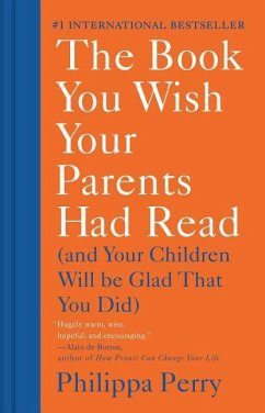 The Book You Wish Your Parents Had Read: (and Your Children Will Be Glad That You Did) - Perry, Philippa
