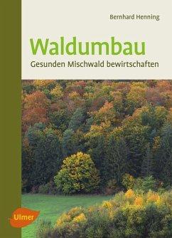 Waldumbau (eBook, ePUB) - Henning, Bernhard