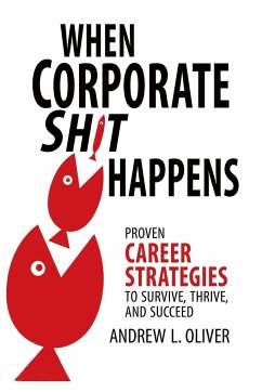 When Corporate Sh*T Happens: Proven Career Strategies to Survive, Thrive, and Succeed