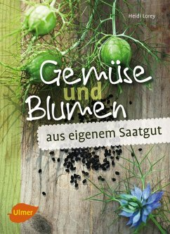 Gemüse und Blumen aus eigenem Saatgut (eBook, ePUB) - Lorey, Heidi
