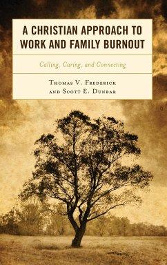 A Christian Approach to Work and Family Burnout - Frederick, Thomas V.; Dunbar, Scott E.