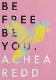 Be Free. Be You. (eBook, ePUB)
