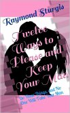 Twelve Ways to Please and Keep Your Man ( Do These Things, and No One Will Take Your Man ) (eBook, ePUB)
