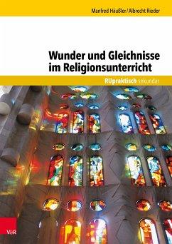 Wunder und Gleichnisse im Religionsunterricht (eBook, PDF) - Häußler, Manfred; Rieder, Albrecht