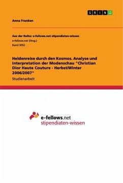 """Heldenreise durch den Kosmos. Analyse und Interpretation der Modenschau """"Christian Dior Haute Couture - Herbst/Winter 2006/2007"""""""
