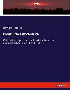 Preussisches Wörterbuch - Frischbier, Hermann