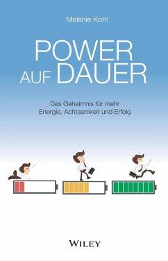 Power auf Dauer: Das Geheimnis für mehr Energie, Achtsamkeit und Erfolg (eBook, ePUB) - Kohl, Melanie