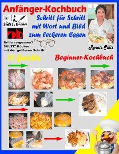 Anfänger-Kochbuch - Schritt für Schritt mit Wort und Bild zum leckeren Essen - Beginner-Kochbuch (eBook, ePUB)
