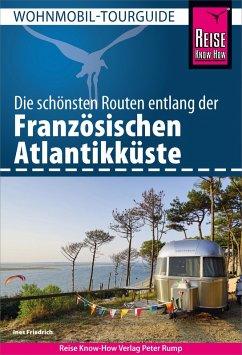 Reise Know-How Wohnmobil-Tourguide Französische Atlantikküste (eBook, PDF) - Friedrich, Ines