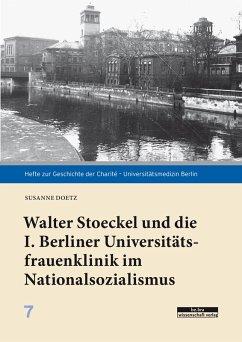 Walter Stoeckel und die I. Berliner Universitätsfrauenklinik im Nationalsozialismus (eBook, PDF) - Doetz, Susanne
