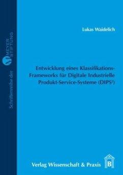 Entwicklung eines Klassifikations-Frameworks für Digitale Industrielle Produkt-Service-Systeme (DIPS²) - Waidelich, Lukas
