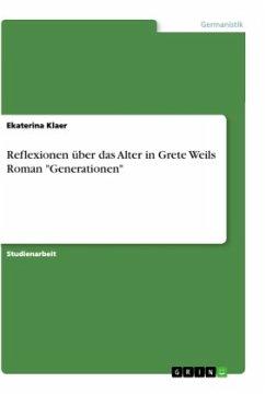 """Reflexionen über das Alter in Grete Weils Roman """"Generationen"""""""