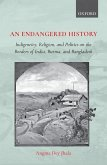 An Endangered History: Indigeneity, Religion, and Politicson the Borders of India, Burma, and Bangladesh
