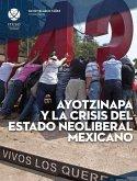 Ayotzinapa y la crisis del estado neoliberal mexicano (eBook, PDF)