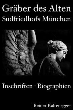 Gräber des Alten Südfriedhofs München (eBook, ePUB) - Kaltenegger, Reiner