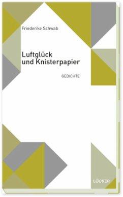 Luftglück und Knisterpapier - Schwab, Friederike