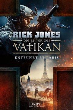 ENTFÜHRT IN PARIS (Die Ritter des Vatikan 5) - Jones, Rick