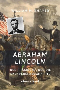 Abraham Lincoln (eBook, ePUB) - Thayer, William M.