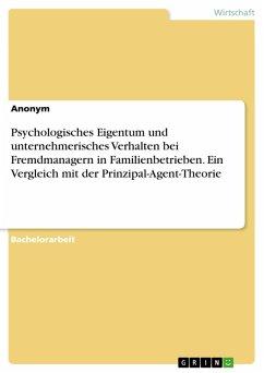Psychologisches Eigentum und unternehmerisches Verhalten bei Fremdmanagern in Familienbetrieben. Ein Vergleich mit der Prinzipal-Agent-Theorie (eBook, PDF)
