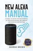 New Alexa Manual Tutorial to Unlock The True Potential of Your Alexa Devices. The Complete User Guide with Instructions (eBook, ePUB)