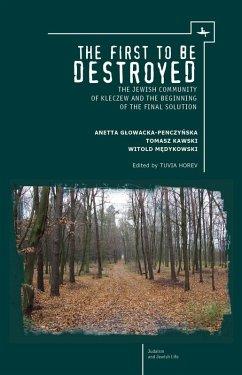 The First to be Destroyed (eBook, PDF) - Glowacka-Penczynska, Anetta; Kawski, Tomasz; Medykowski, Witold