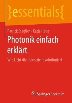 Photonik einfach erklärt - Steglich, Patrick;Heise, Katja