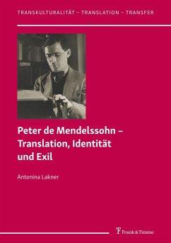 Peter de Mendelssohn - Translation, Identität und Exil - Lakner, Antonina