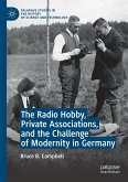 The Radio Hobby, Private Associations, and the Challenge of Modernity in Germany