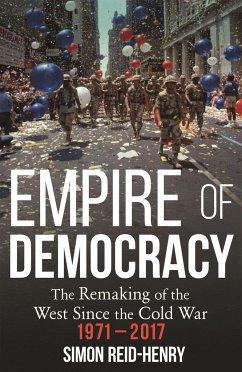 Empire of Democracy - Reid-Henry, Simon