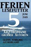 Ferien Lesefutter Juni 2019 - 5 Arztromane großer Autoren (eBook, ePUB)