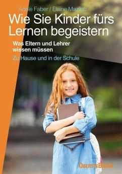 Wie Sie Kinder fürs Lernen begeistern (eBook, ePUB) - Faber, Adele; Mazlish, Elaine