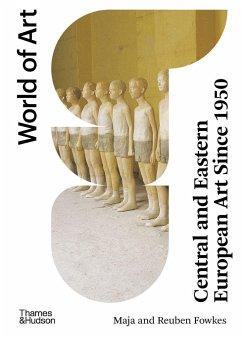 Central and Eastern European Art Since 1950 - Fowkes, Maja; Fowkes, Reuben