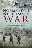 Normandy's Nightmare War: The French Experience of Nazi Occupation and Allied Bombing 1940-45
